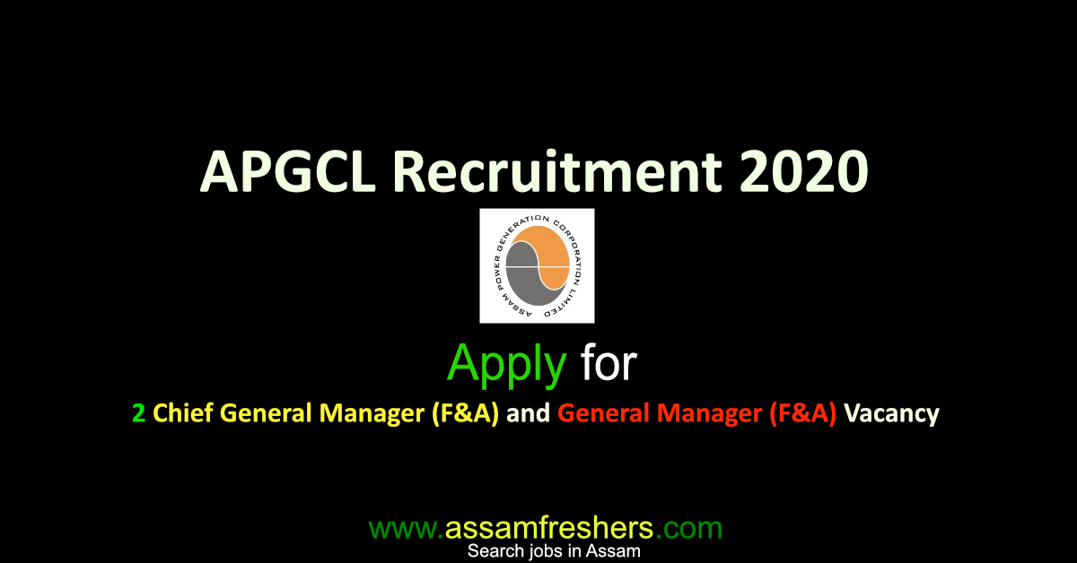 APGCL recruitment 2020 for 2 Chief General Manager (F&A) and General Manager (F&A) Vacancy