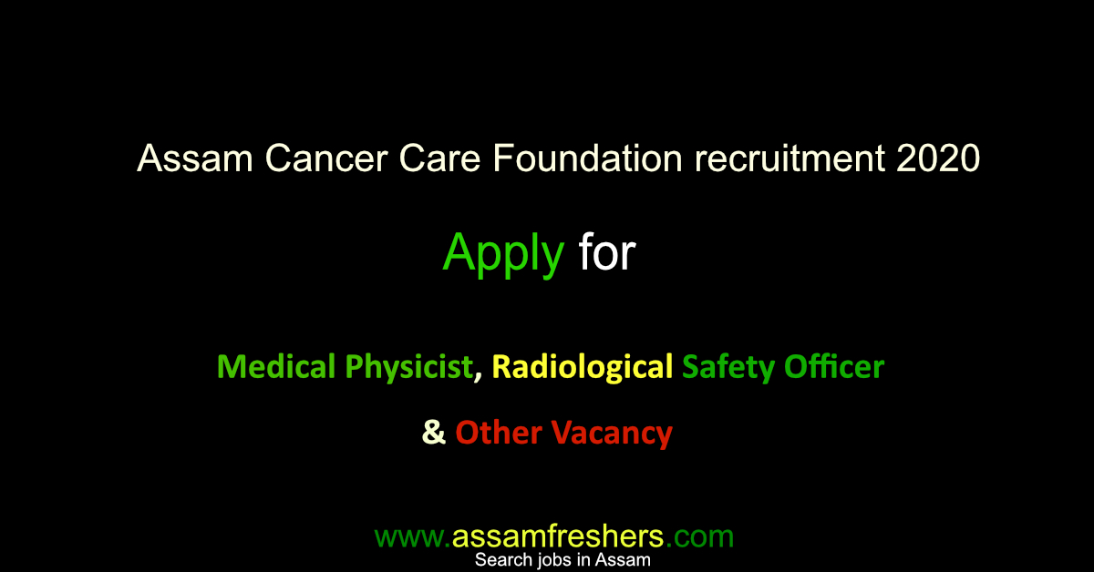 Assam Cancer Care Foundation recruitment 2020 for Medical Physicist, Radiological Safety Officer and Other Vacancy