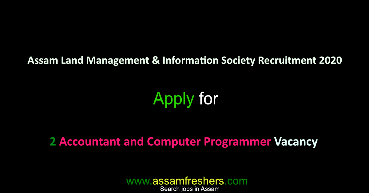 Assam Land Management & Information Society Recruitment 2020 for 2 Accountant and Computer Programmer Vacancy