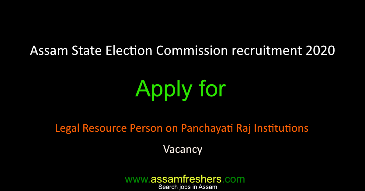 Assam State Election Commission recruitment 2020 for Legal Resource Person on Panchayati Raj Institutions Vacancy