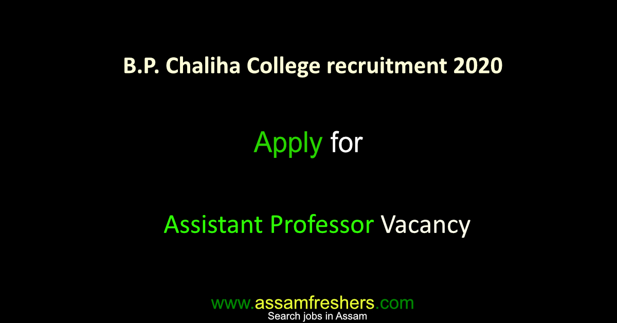 B.P. Chaliha College has published a notification for the recruitment of 2 assistant professor vacancy
