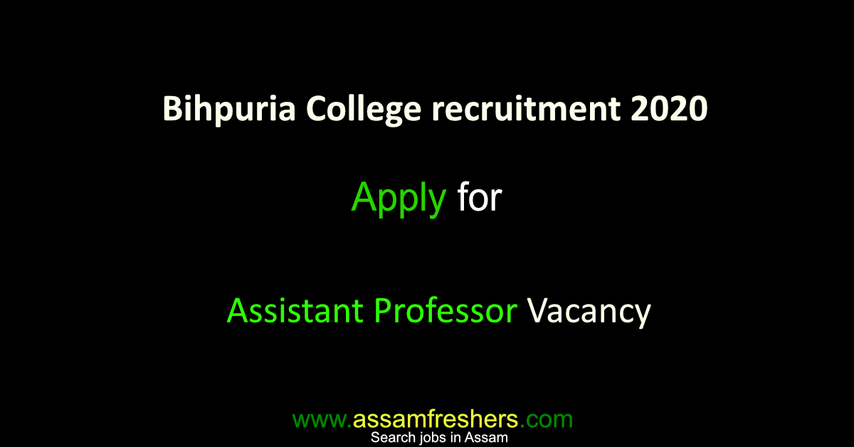 Bihpuria College has published a notification for the recruitment of 3 assistant professor vacancy.