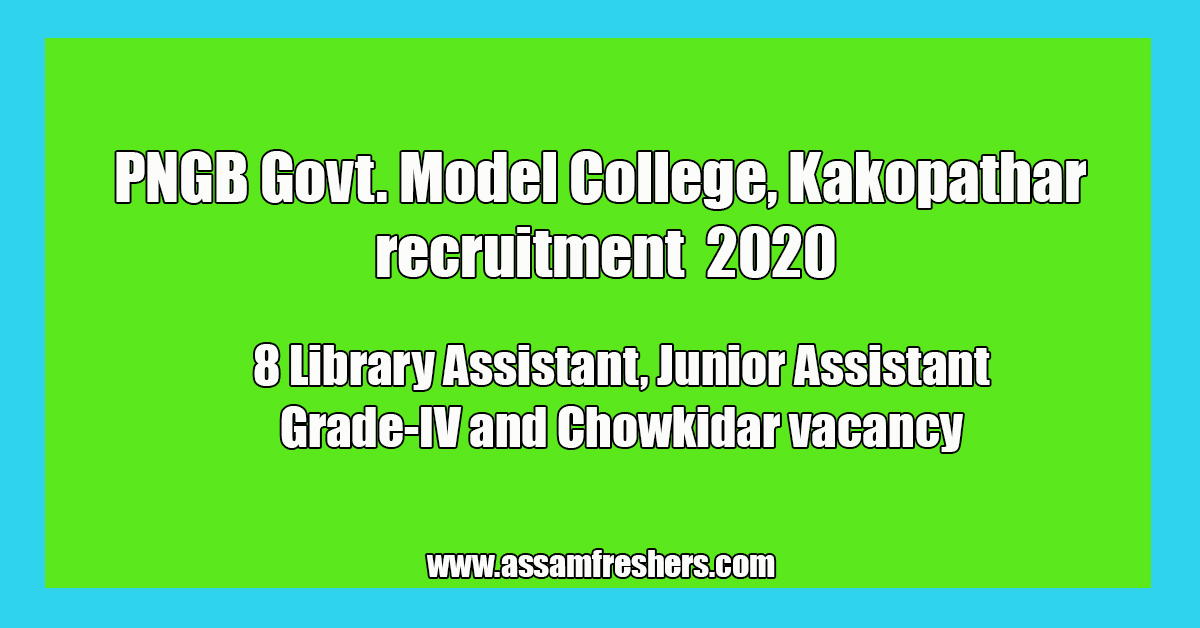 PNGB Govt. Model College, Kakopathar recruitment 2020 for Library Assistant, Junior Assistant and other vacancies